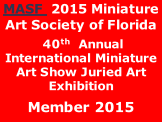 MASF  2015 Miniature Art Society of Florida  40th  Annual International Miniature Art Show Juried Art Exhibition  Member 2015