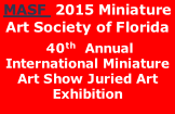 MASF  2015 Miniature Art Society of Florida  40th  Annual International Miniature Art Show Juried Art Exhibition