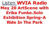 Listen WVIA Radio May 20 ArtScene with Erika Funke.Solo Exhibition Spring-A Ride In The Park