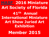 MASF  2016 Miniature Art Society of Florida  41th  Annual International Miniature Art Show Juried Art Exhibition  Member 2015